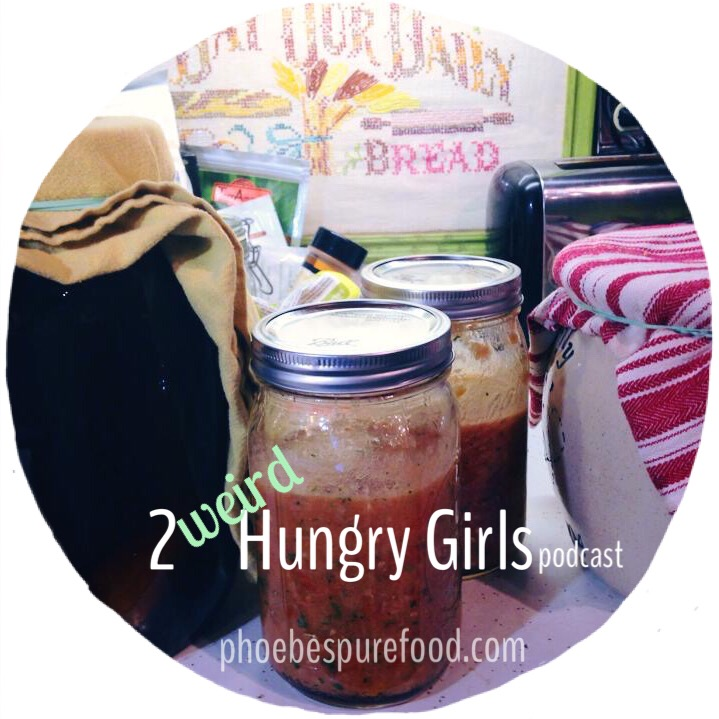 2 weird hungry girls podcast fermenting