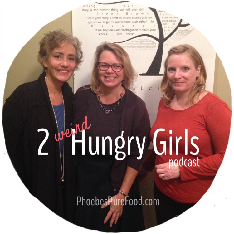 2 weird hungry girls podcast phoebes pure food